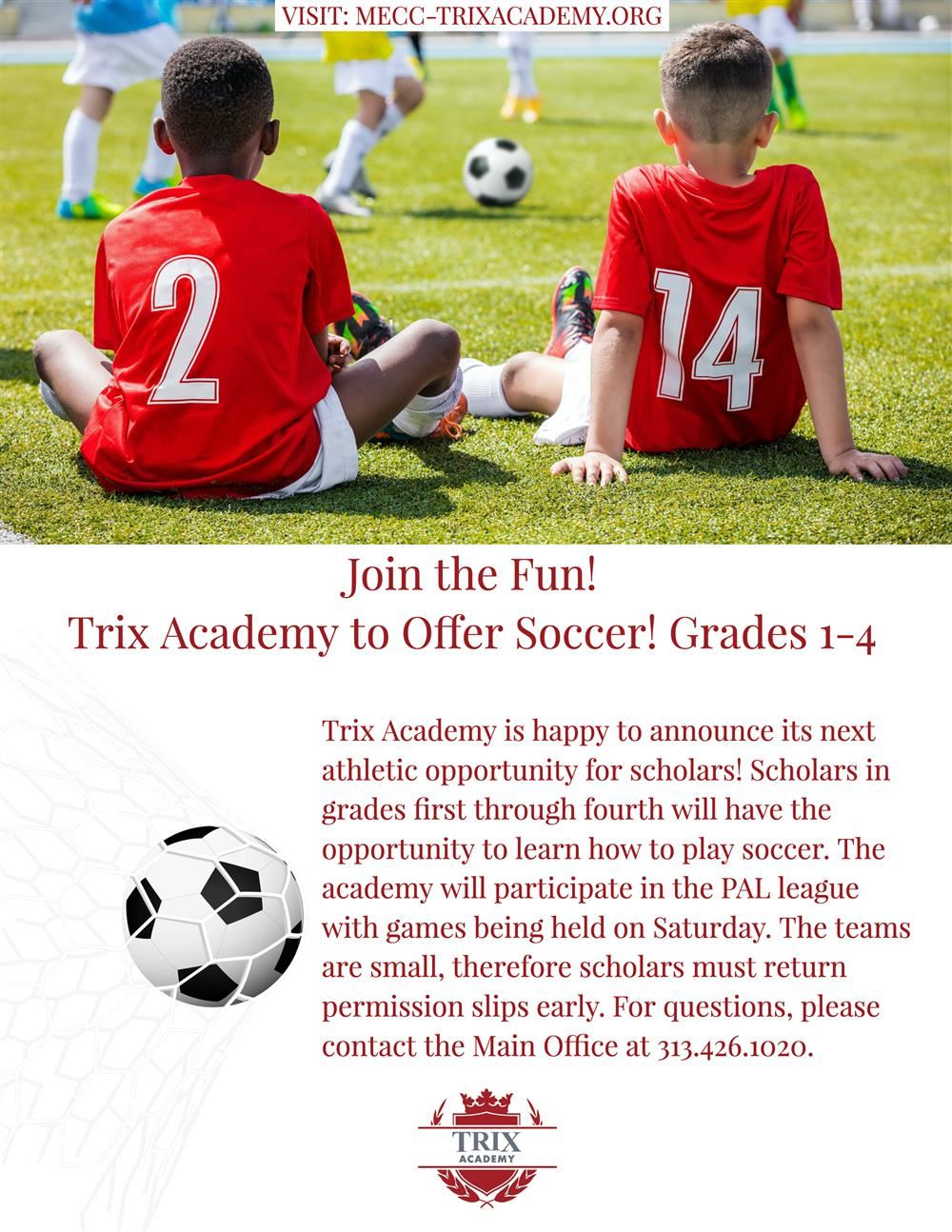 Trix Academy to now offer soccer for grades 1-4. Contact the main office for details